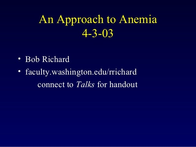 An Approach to Anemia            4-3-03• Bob Richard• faculty.washington.edu/rrichard     connect to Talks for handout