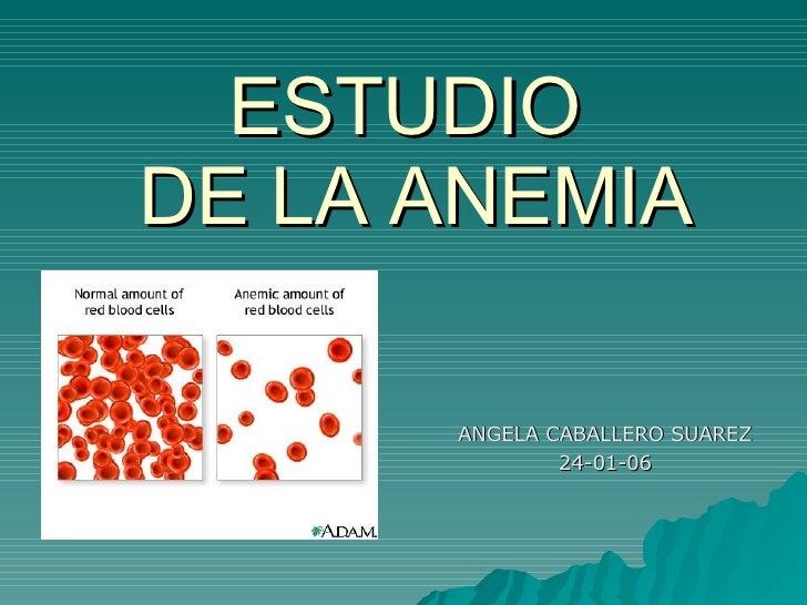 ESTUDIO  DE LA ANEMIA ANGELA CABALLERO SUAREZ 24-01-06