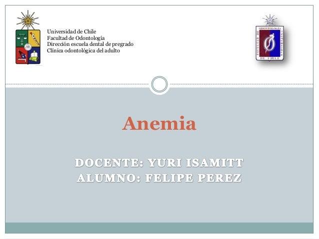 AnemiaUniversidad de ChileFacultad de OdontologíaDirección escuela dental de pregradoClínica odontológica del adulto