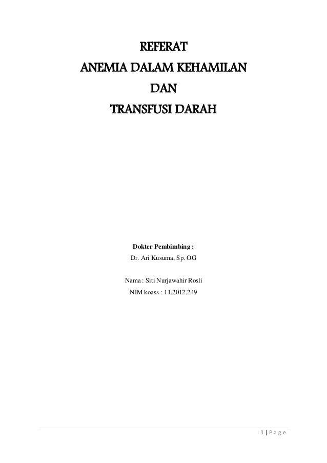 1 | P a g e REFERAT ANEMIA DALAM KEHAMILAN DAN TRANSFUSI DARAH Dokter Pembimbing : Dr. Ari Kusuma, Sp. OG Nama : Siti Nurj...