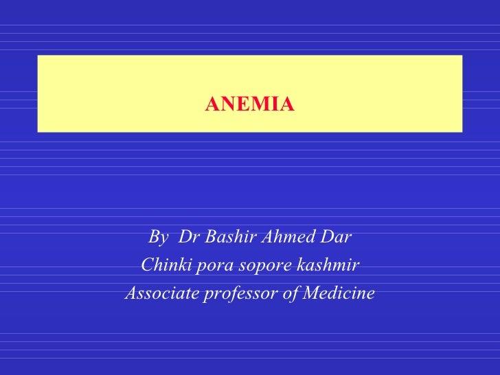 ANEMIA By  Dr Bashir Ahmed Dar Chinki pora sopore kashmir Associate professor of Medicine