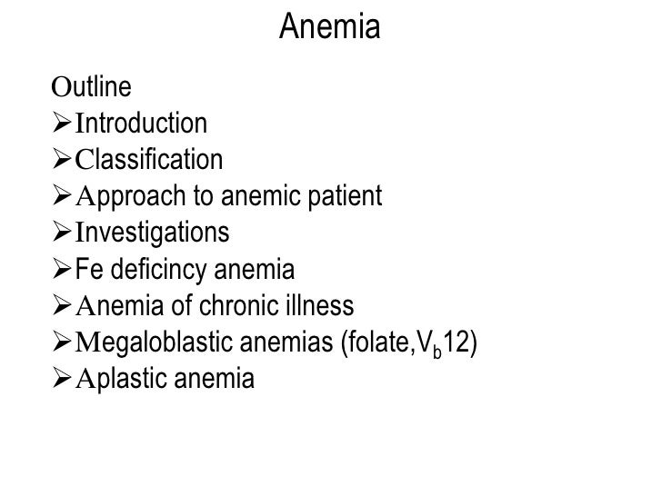 AnemiaOutlineIntroductionClassificationApproach to anemic patientInvestigationsFe deficincy anemiaAnemia of chronic ...