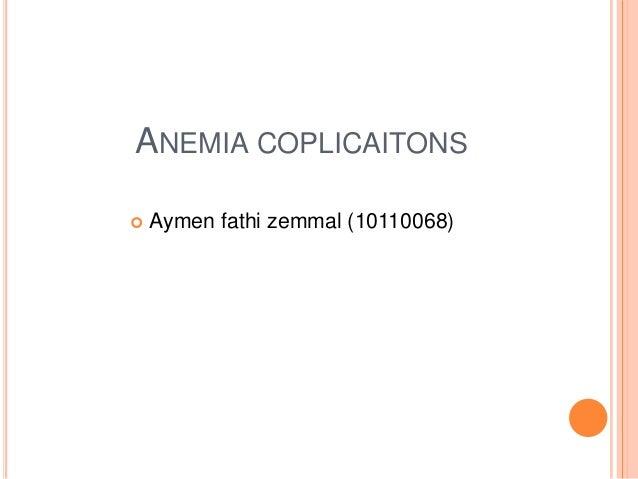 ANEMIA COPLICAITONS   Aymen fathi zemmal (10110068)
