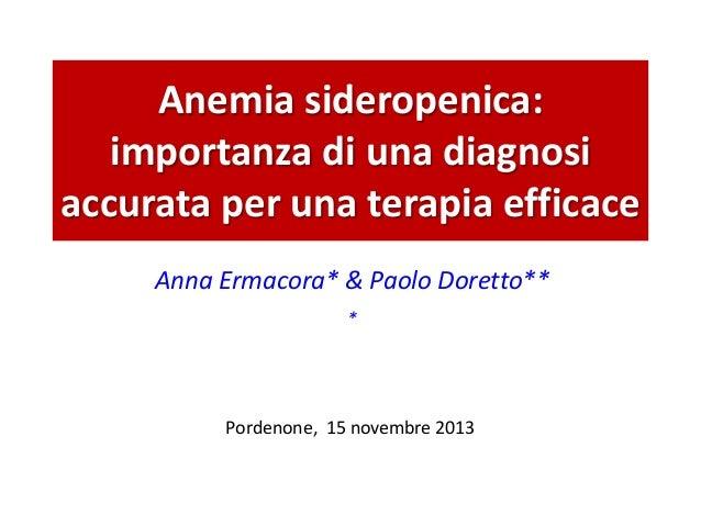 Anemia sideropenica: importanza di una diagnosi accurata per una terapia efficace Anna Ermacora* & Paolo Doretto** *  Pord...