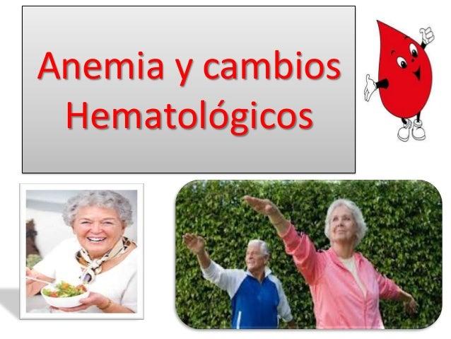 Anemia y cambios Hematológicos