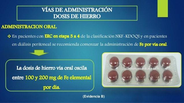 VÍAS DE ADMINISTRACIÓN DOSIS DE HIERRO  En los primeros meses de reposición férrica por vía endovenosa, la dosis puede os...