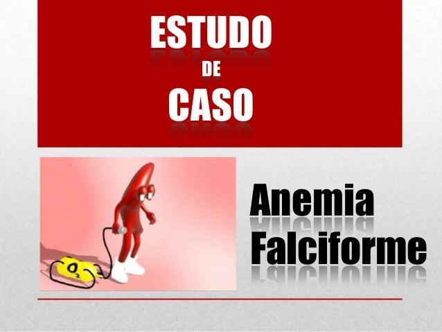Anemia Falciforme ESTUDO DE CASO
