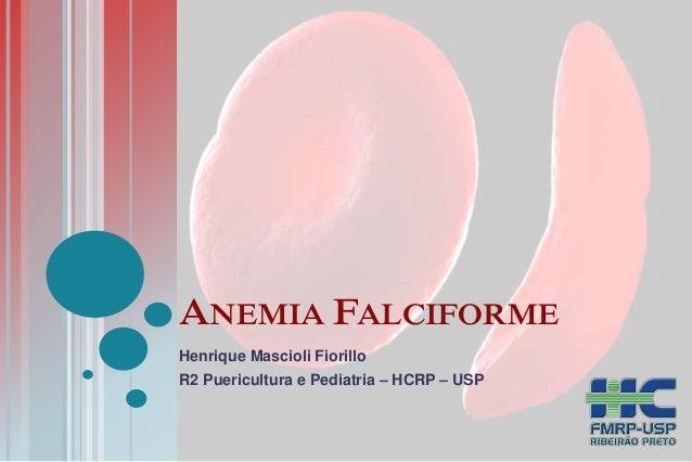 ANEMIA FALCIFORME  Henrique Mascioli Fiorillo  R2 Puericultura e Pediatria – HCRP – USP