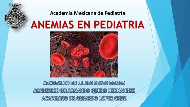 ANEMIAS EN PEDIATRIA Academia Mexicana de Pediatría
