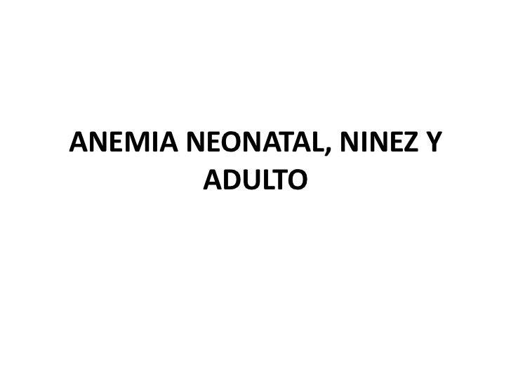 ANEMIA NEONATAL, NINEZ Y        ADULTO