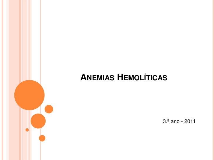 ANEMIAS HEMOLÍTICAS                 3.º ano - 2011