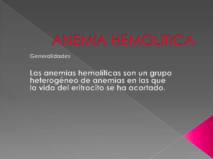    Esta destrucción prematura de la célula puede    deberse a anormalidades intrínsecas o extrínsecas    del eritrocito....