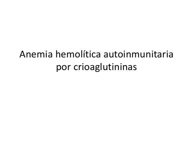 Anemia hemolítica autoinmunitaria por crioaglutininas