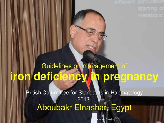 Guidelines on management of iron deficiency in pregnancy British Committee for Standards in Haematology 2012. Aboubakr Eln...