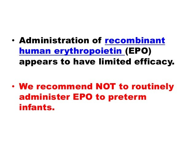 • Administration of recombinant human erythropoietin (EPO) appears to have limited efficacy. • We recommend NOT to routine...