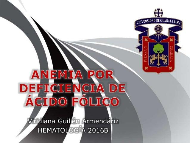 Viridiana Guillén Armendáriz HEMATOLOGÍA 2016B