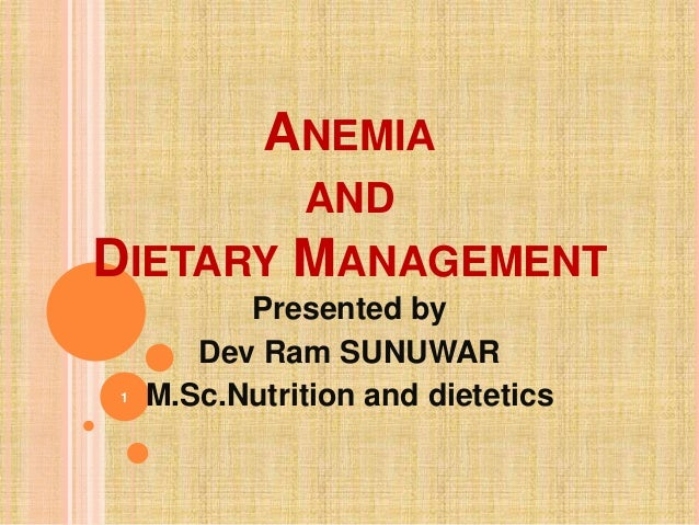 ANEMIA AND DIETARY MANAGEMENT Presented by Dev Ram SUNUWAR M.Sc.Nutrition and dietetics1