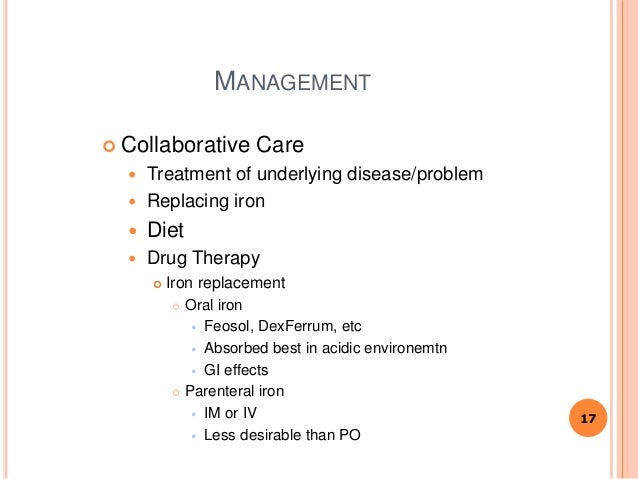 MANAGEMENT  Collaborative Care  Treatment of underlying disease/problem  Replacing iron  Diet  Drug Therapy  Iron re...