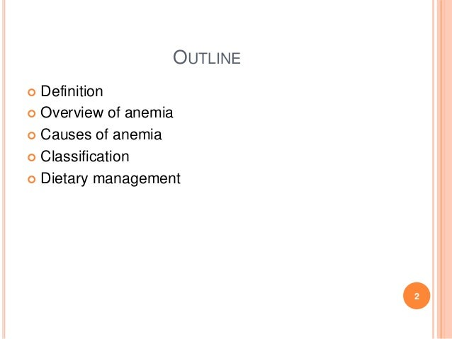 OUTLINE  Definition  Overview of anemia  Causes of anemia  Classification  Dietary management 2