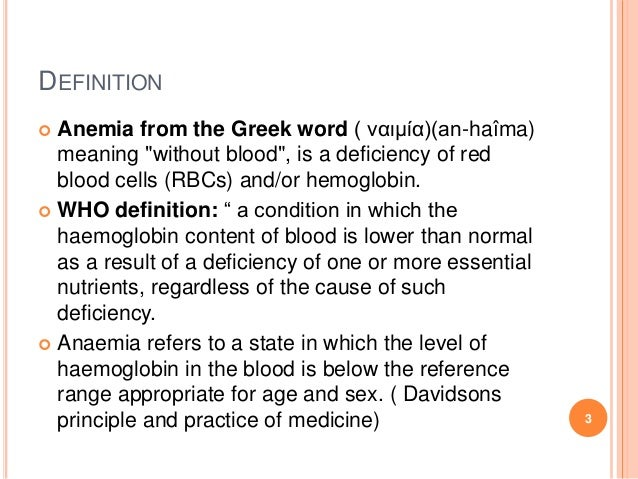 """DEFINITION  Anemia from the Greek word ( ναιμία)(an-haîma) meaning """"without blood"""", is a deficiency of red blood cells (R..."""