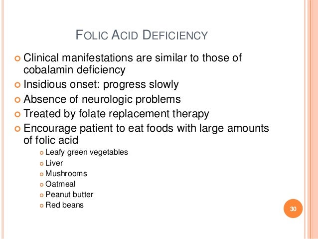 FOLIC ACID DEFICIENCY  Clinical manifestations are similar to those of cobalamin deficiency  Insidious onset: progress s...