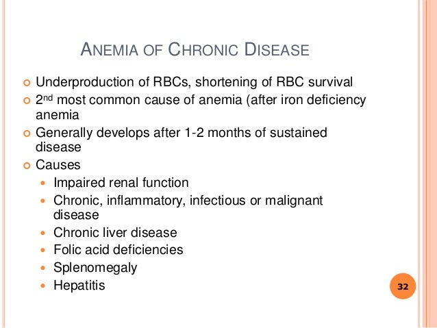 ANEMIA OF CHRONIC DISEASE  Underproduction of RBCs, shortening of RBC survival  2nd most common cause of anemia (after i...