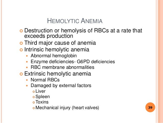 HEMOLYTIC ANEMIA  Destruction or hemolysis of RBCs at a rate that exceeds production  Third major cause of anemia  Intr...