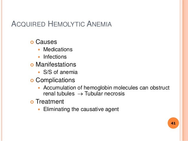 ACQUIRED HEMOLYTIC ANEMIA  Causes  Medications  Infections  Manifestations  S/S of anemia  Complications  Accumulat...