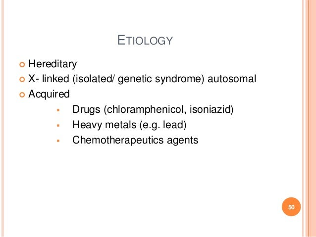 ETIOLOGY  Hereditary  X- linked (isolated/ genetic syndrome) autosomal  Acquired  Drugs (chloramphenicol, isoniazid) ...