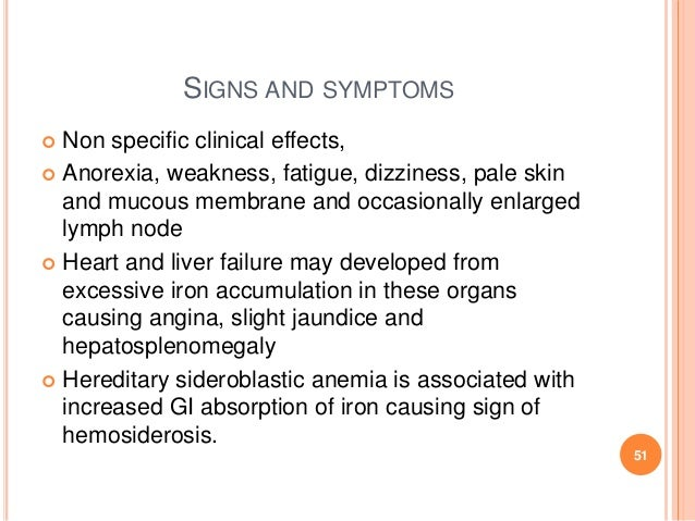 SIGNS AND SYMPTOMS  Non specific clinical effects,  Anorexia, weakness, fatigue, dizziness, pale skin and mucous membran...