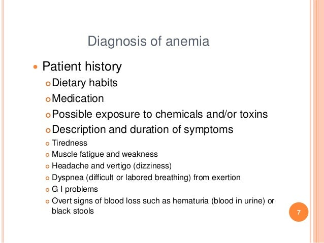 Diagnosis of anemia  Patient history Dietary habits Medication Possible exposure to chemicals and/or toxins Descripti...