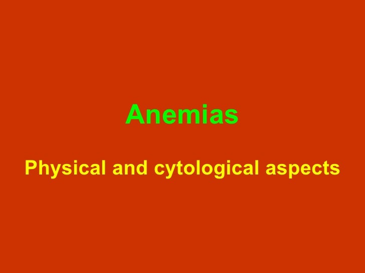 Anemias Physical and cytological aspects
