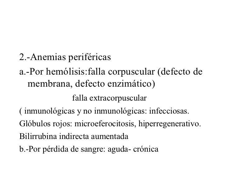 <ul><li>2.-Anemias periféricas </li></ul><ul><li>a.-Por hemólisis:falla corpuscular (defecto de membrana, defecto enzimáti...