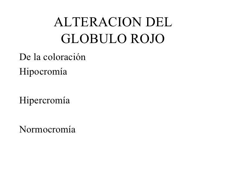 ALTERACION DEL GLOBULO ROJO <ul><li>De la coloración </li></ul><ul><li>Hipocromía </li></ul><ul><li>  </li></ul><ul><li>Hi...