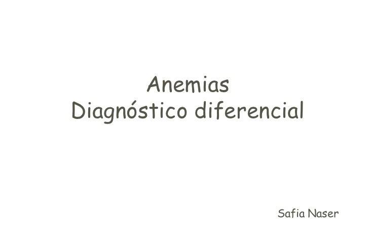 AnemiasDiagnóstico diferencial                    Safia Naser