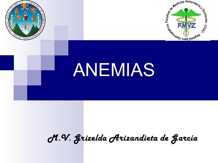 ANEMIAS M.V. Grizelda Arizandieta de García