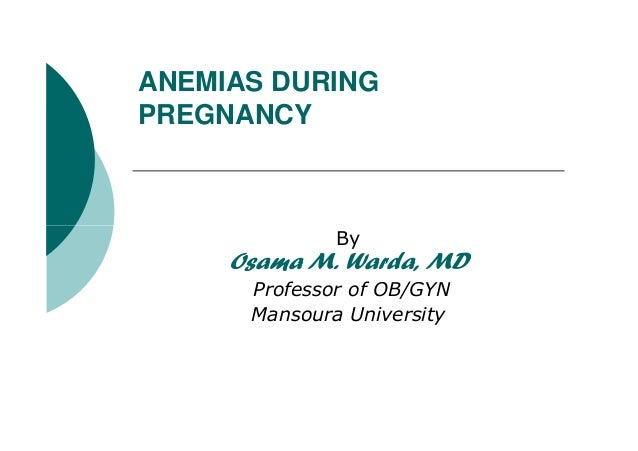 ANEMIAS DURINGPREGNANCYByOsama M. Warda, MDProfessor of OB/GYNMansoura University