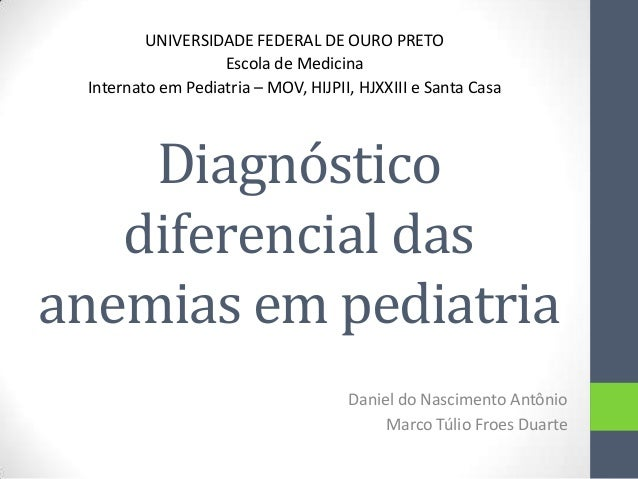 UNIVERSIDADE FEDERAL DE OURO PRETO Escola de Medicina Internato em Pediatria – MOV, HIJPII, HJXXIII e Santa Casa  Diagnóst...