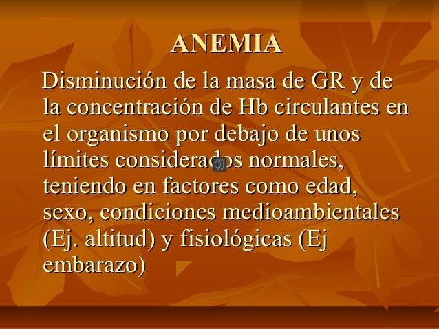 ANEMIAANEMIA Disminución de la masa de GR y deDisminución de la masa de GR y de la concentración de Hb circulantes enla co...