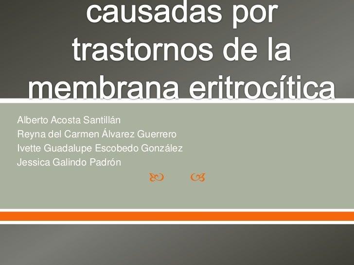 Alberto Acosta SantillánReyna del Carmen Álvarez GuerreroIvette Guadalupe Escobedo GonzálezJessica Galindo Padrón         ...