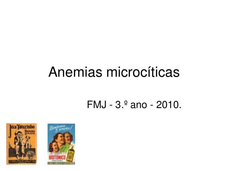 Anemias microcíticas     FMJ - 3.º ano - 2010.