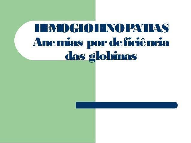 HEMOGLOBINOPATIAS Anemias pordeficiência das globinas