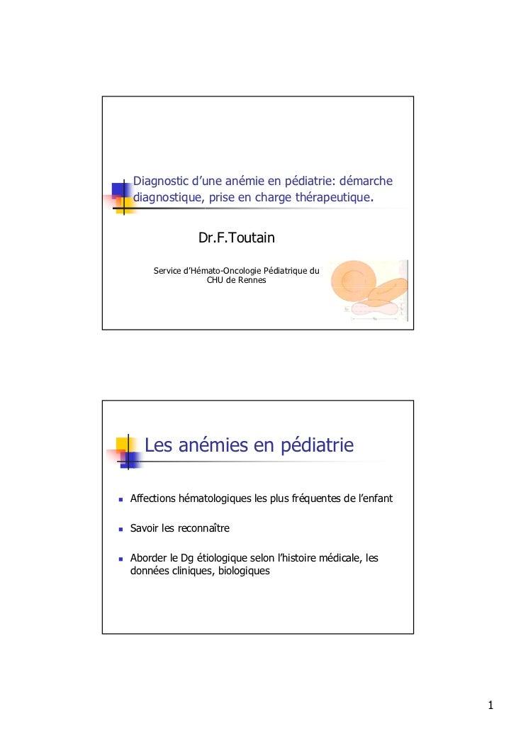 Diagnostic d'une anémie en pédiatrie: démarchediagnostique, prise en charge thérapeutique.                Dr.F.Toutain    ...