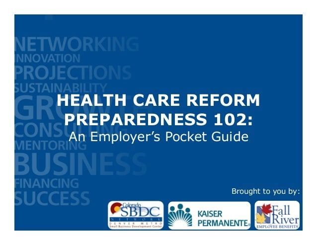HEALTH CARE REFORM PREPAREDNESS 102: An Employer's Pocket Guide                        Brought to you by: