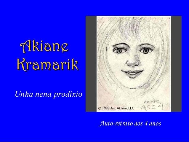Auto-retrato aos 4 anos AkianeAkiane KramarikKramarik Unha nena prodixio