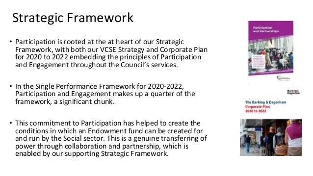 Strategic Framework • Participation is rooted at the at heart of our Strategic Framework, with both our VCSE Strategy and ...