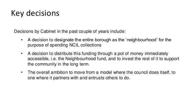 Key decisions Decisions by Cabinet in the past couple of years include: • A decision to designate the entire borough as th...