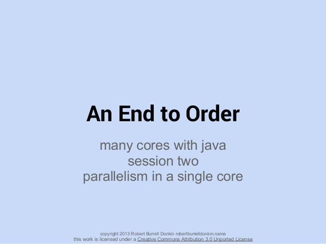 An End to Ordermany cores with javasession twoparallelism in a single corecopyright 2013 Robert Burrell Donkin robertburre...