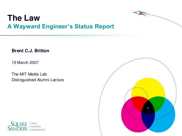 The Law A Wayward Engineer's Status Report  Brent C.J. Britton 15 March 2007 The MIT Media Lab Distinguished Alumni Lectur...