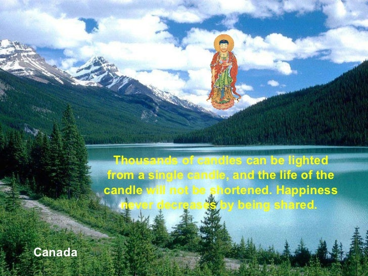 Canada Thousands of candles can be lighted from a single candle, and the life of the candle will not be shortened. Happine...